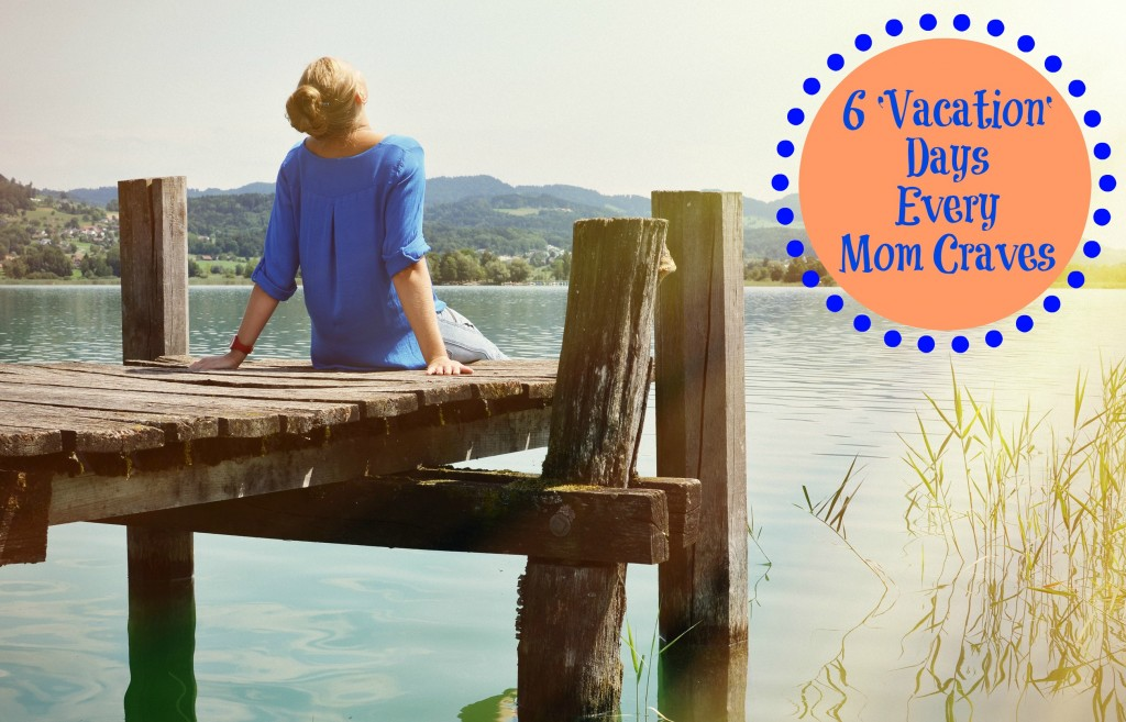 6 Vacation Days Every Mom Craves