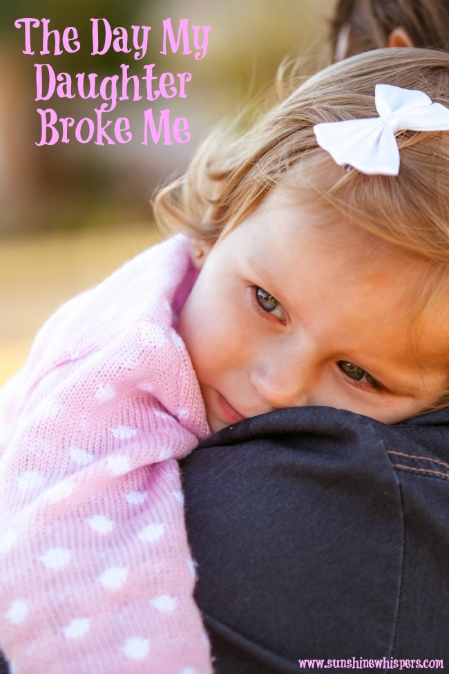 The Day My Daughter Broke Me