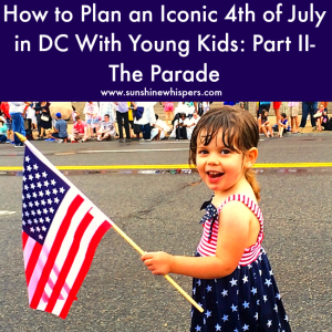 How to Plan an Iconic DC 4th of July With Kids: Part Two- The Parade